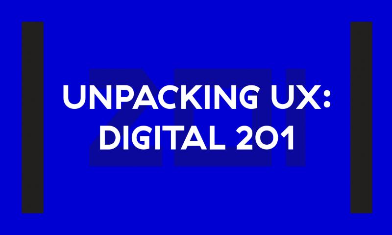 Unpacking UX: Digital 201